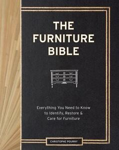 The Furniture Bible : Everything You Need to Know to Identify, Restore and Care for Furniture by Christophe Pourny and Jen Renzi (2014, Hardcover)