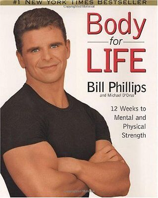 Body for Life: 12 Weeks to Mental and Physical Strength by Bill Phillips, Michae