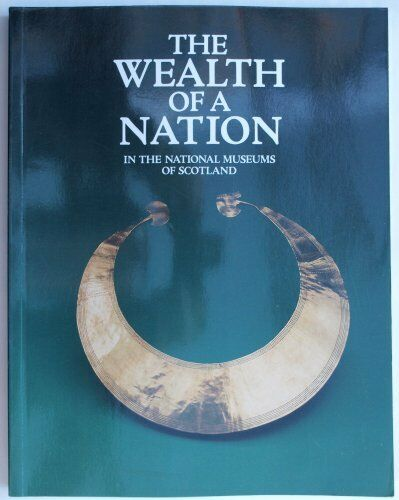 The Wealth of a Nation: National Museums of Scotland By Jenni Calder