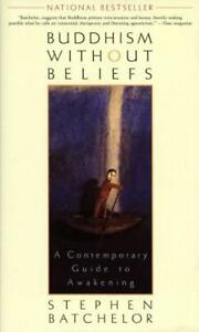 Buddhism Without Beliefs A Contemporary Guide To Awakening Batchelor, Stephen  - $5.20