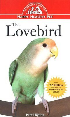 The Lovebird: An Owners Guide to a Happy Healthy Pet by Pamela Leis Higdon