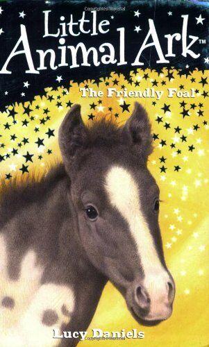 The Friendly Foal (Little Animal Ark) By Lucy Daniels. 9780340932612