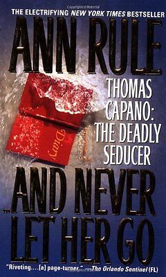 And Never Let Her Go: Thomas Capano: The Deadly Seducer by Ann Rule