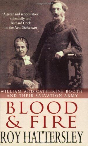 Blood And Fire: William and Catherine Booth and the Salvation Army,Roy Hattersl
