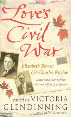 Love's Civil War: Elizabeth Bowen and Charles Ritchie: Letters  .9781847372130