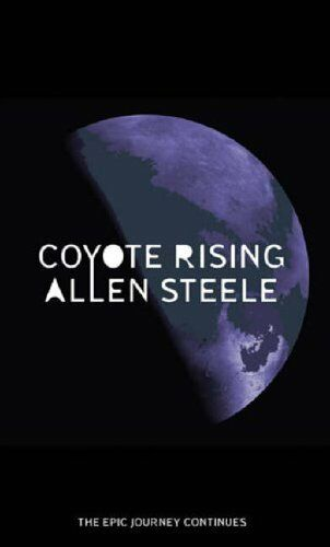 Coyote Rising: The Coyote Series: Book Two,Allen M. Steele