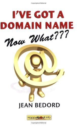 Ive Got a Domain Name--Now What???: A Practical G