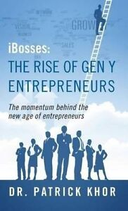 Ibosses Rise Gen y Entrepreneurs - Momentum Behind th by Khor Dr Patrick