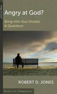 Angry at God?: Bring Him Your Doubts and Questions by Jones, Robert D.