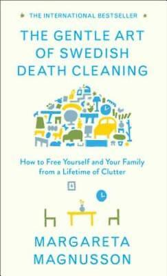 Купить The Gentle Art of Swedish Death Cleaning: How to Free Yourself and Your Family