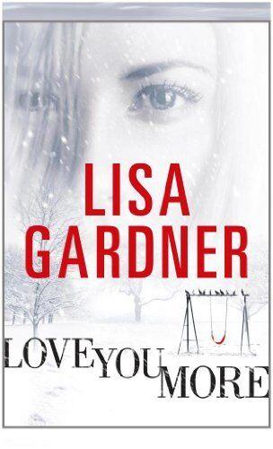 Love You More,Lisa Gardner- 9781409101062