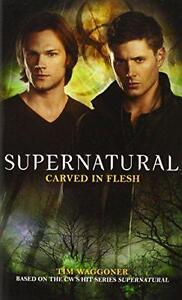 Supernatural - Carved in Flesh (Supernatural (Titan Books)), Tim  Waggoner | Mas