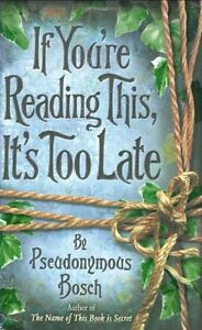 If You're Reading This, it's Too Late,Pseudonymous Bosch