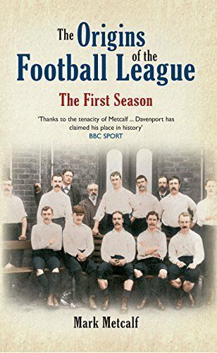 The Origins of the Football League - The First Season - 1888/1889 History book