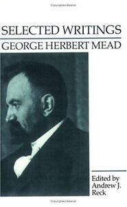 the self by george herbert mead sociology essay George herbert mead's classic text, mind self and society, established that social identities are created through our ongoing social interaction with other people and our subsequent self-reflection about who we think we are according to these social exchanges mead's work shows that identities are produced through agreement, disagreement.