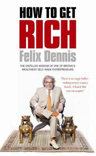 How to Get Rich,Felix Dennis- 9780091912659