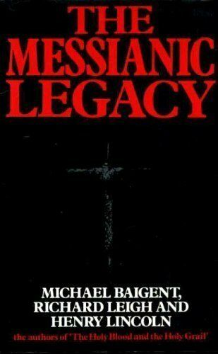 The Messianic Legacy,Michael Baigent, Richard Leigh, Henry Lincoln