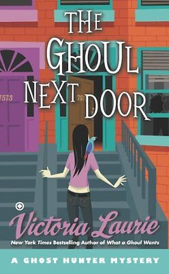 The Ghoul Next Door  A Ghost Hunter Mystery By Victoria Laurie