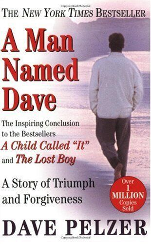 A Man Named Dave: A Story Of Triumph And Forgiveness By Dave Pelzer
