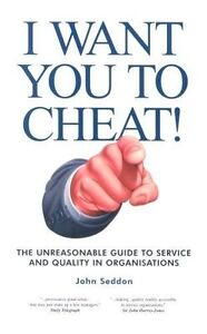 I Want You to Cheat!: The Unreasonable Guide to Service and Quality in...