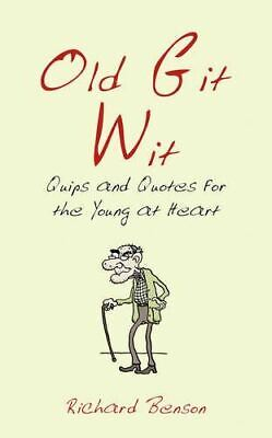 Benson, Richard, Old Git Wit: Quips & Quotes For The Young At Heart, Like New, H