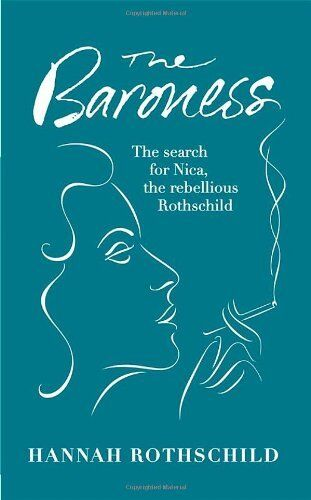 The Baroness: The Search for Nica the Rebellious Rothschild,Hannah Rothschild