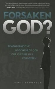 Forsaken God? Remembering Goodness God Our Culture Has Fo by Thompson Janet