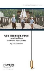 God Magnified, Part 8: Unveiling Three Sacrificial Self-Sharers by Mumford, Eric