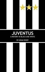 Juventus FC - A History in Black and White - Italian Football Club History book