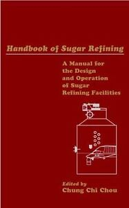 Handbook of Sugar Refining : A Manual for the Design and Operation of Sugar...