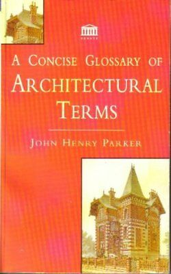 A Concise Glossary of Architectural Terms-John Henry Parker