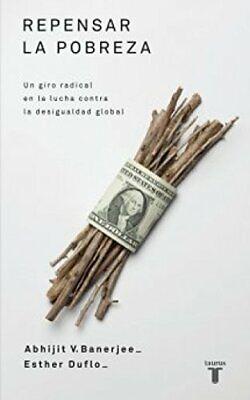 Repensar la pobreza: Un giro radical en la lucha contra la desigualdad...