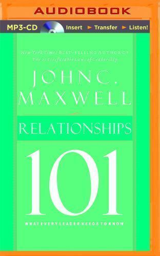 Relationships 101 What Every Leader Needs To Know By John C