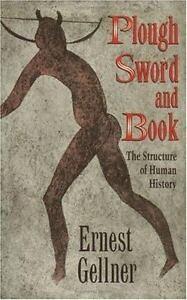 Plough, Sword, and Book: The Structure of Human History: By Gellner, Ernest