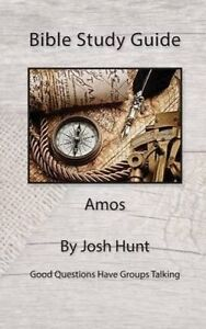 Bible Study Guide -- Amos: Good Questions Have Small Groups Talki by Hunt, Josh
