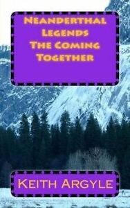 Neanderthal Legends: The Coming Together -Paperback