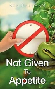 NEW Not Given to Appetite by Bea Freeman