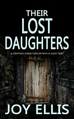 Ellis Twist (THEIR LOST DAUGHTERS a gripping crime thriller with a huge twist by ELLIS, JOY)