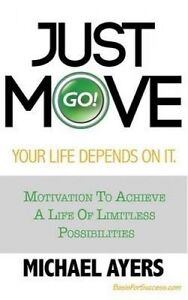 Just Move Your Life Depends On It: Motivation To Achieve A Life Of Limitless Pos