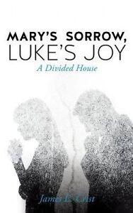 Mary's Sorrow, Luke's Joy by Crist, James E. -Paperback