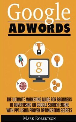 Google Adwords  The Ultimate Marketing Guide For Beginners To Advertising On