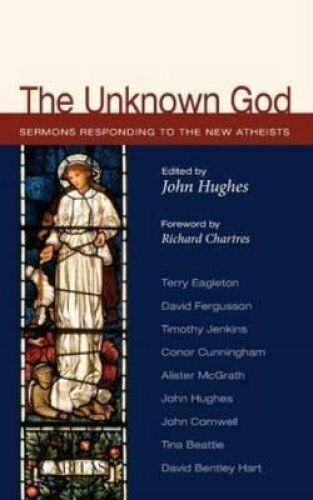 The Unknown God Responses to the New Atheism by John Hughes 9780334049821