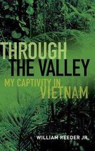 Through the Valley: My Captivity in Vietnam by Reeder Jr, William -Hcover
