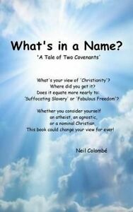 What's in a Name?: A Tale of Two Covenants by Colombe, Neil -Paperback