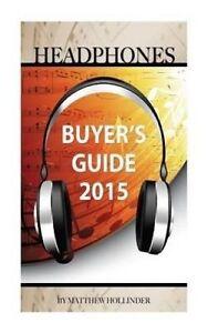 Headphones: Buyer's Guide 2015 by Hollinder, Matthew -Paperback