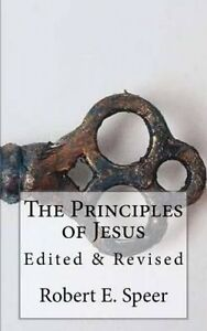 The Principles of Jesus: Edited & Revised by Speer, Robert E. -Paperback