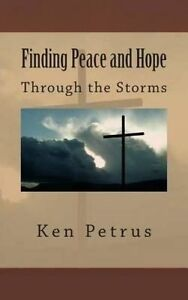 Finding Peace and Hope: In the Midst of a Storm by Petrus, Ken -Paperback