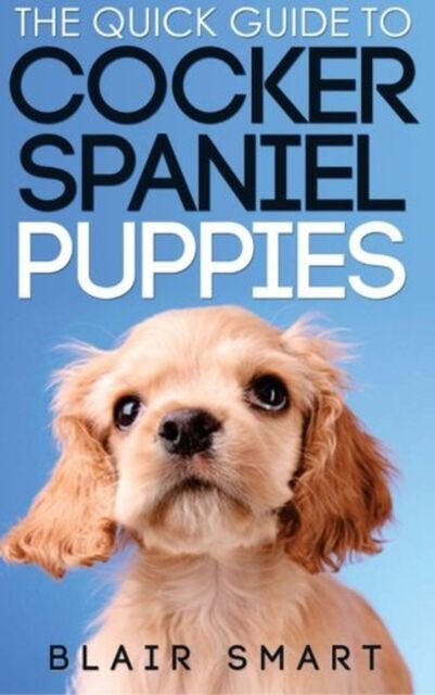 The Quick Guide to Cocker Spaniel Puppies NEW BOOK