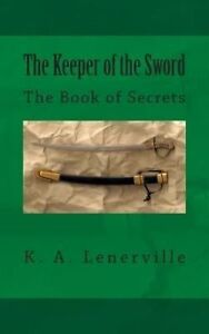 The Keeper of the Sword: The Book of Secrets by Lenerville, K. A. -Paperback