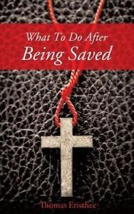 What to Do After Being Saved by Eristhee, Thomas -Paperback
